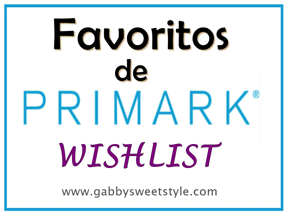 FAVORITOS DE PRIMARK (Wishlist)