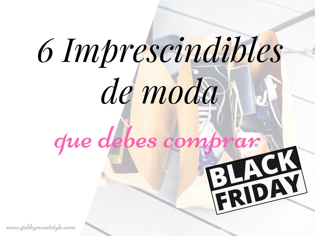 Black Friday: 6 Imprescindibles de moda que debes comprar